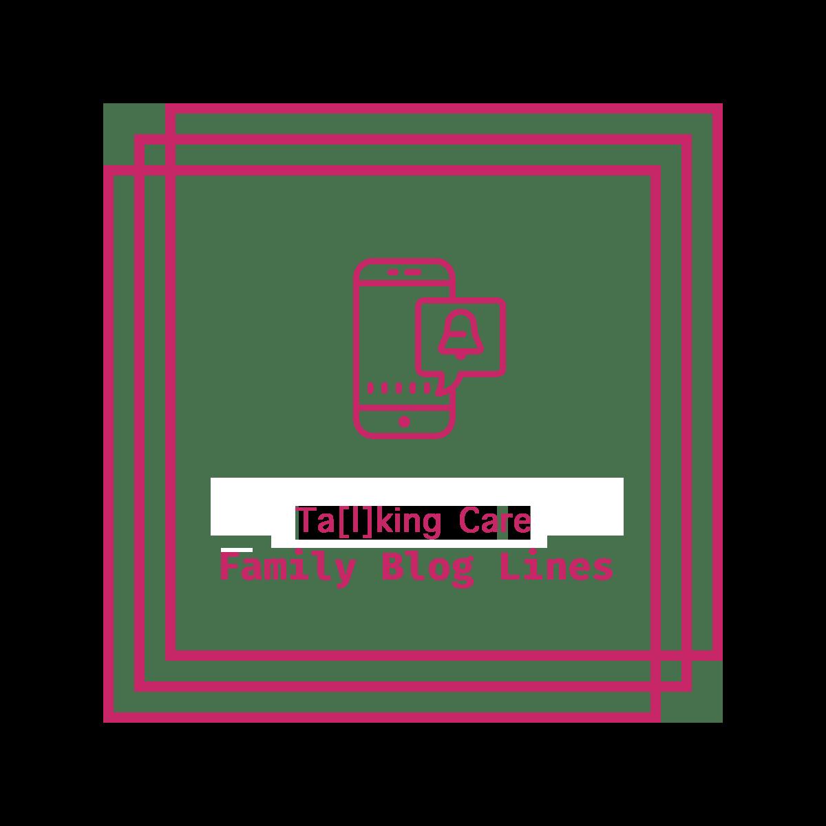 Ta[l]king Care: Family Blog Lines